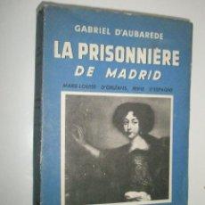 Libros antiguos: D´AUBARÈDE: G.: LA PRISONNIÈRE DE MADRID. MARIE-LOUISE D´ORLEANS, REINE D´ESPAGNE. Lote 43138366