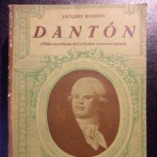 Libros antiguos: DANTON. (VIDA NOVELADA DEL CELEBRE CONVENCIONAL). JACQUES ROUJON. EDITORIAL APOLO. 1931. RUSTICA. (T. Lote 46579193