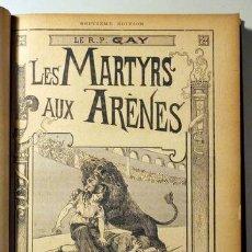 Libros antiguos: GAY, R.P. - LES MARTYRS AUX ARÈNES OU LE FILS DU BELLUAIRE - PARIS 1907. Lote 46526004