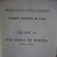 Libros antiguos: JOAQUÍN SÁNCHEZ DE TOCA, FELIPE IV Y SOR MARÍA DE ÁGREDA. Lote 48358981