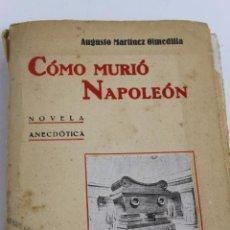 Libros antiguos: L- 1632. COMO MURIO NAPOLEON. AUGUSTO MARTINEZ OLMEDILLA. 1930.. Lote 49635962
