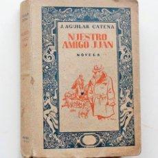 Libros antiguos: NOVELA 1941 | NUESTRO AMIGO JUAN *OCASIÓN LIBRO ANTIGUO* -EJERCICIO SERVIDUMBRE-. Lote 49939444