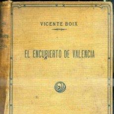 Libros antiguos: VICENTE BOIX : EL ENCUBIERTO DE VALENCIA TOMO I (MERCANTIL VALENCIANO, VALENCIA, 1921). Lote 50232942