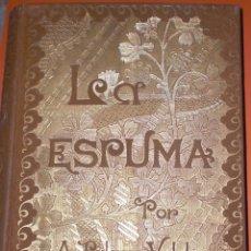 Libros antiguos: LA ESPUMA 1890 COMPLETA. Lote 50248208