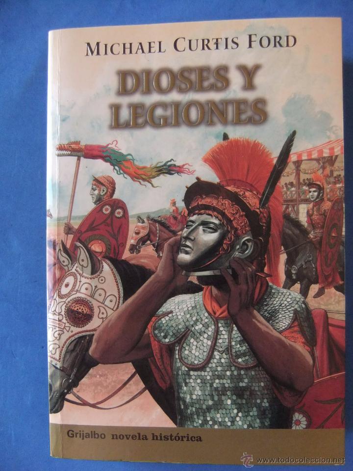 DIOSES Y LEGIONARIOS DE MICHAEL CURTIS FORD EDICIONES GRIJALBO (Libros antiguos (hasta 1936), raros y curiosos - Literatura - Narrativa - Novela Histórica)