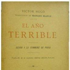 Libros antiguos: HUGO, VICTOR. EL AÑO TERRIBLE. SEDÁN Y LA COMMUNE DE PARIS. 1896.. Lote 51216060