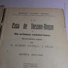 Libros antiguos: LA CASA DE TÓCAME-ROQUE O UN CRIMEN MISTERIOSO RAMÓN ORTEGA Y FRIAS , TOMO 1. Lote 51413010
