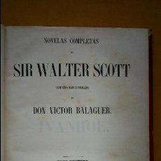 Libros antiguos: NOVELAS COMPLETAS DE SIR WALTER SCOTT. TOMO I , IVANHOE. VÍCTOR BALAGUER 1854.. Lote 52738795