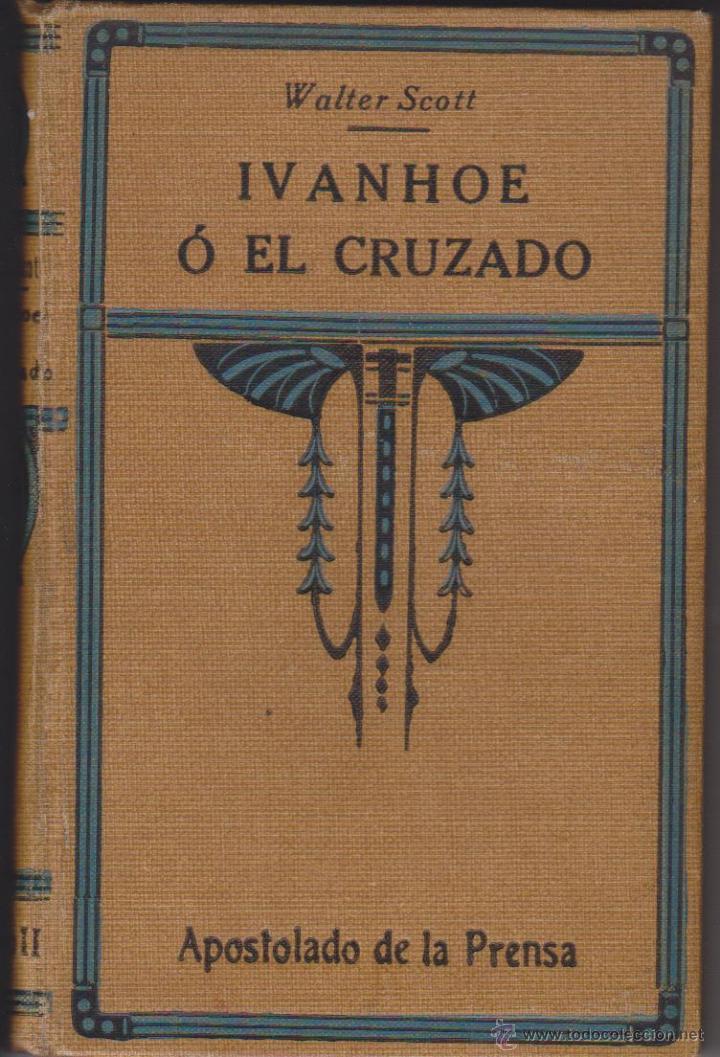 WALTER SCOTT - IVANHOE O EL CRUZADO - APOSTOLADO DE LA PRENSA 1924 - 2 TOMOS (Libros antiguos (hasta 1936), raros y curiosos - Literatura - Narrativa - Novela Histórica)