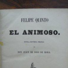 Libros antiguos: FELIPE QUINTO. EL ANIMOSO. JUAN DE DIOS DE MORA. 1857.. Lote 187734648