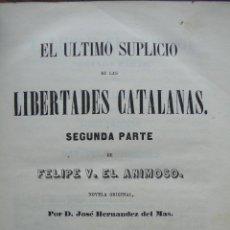 Libros antiguos: EL ULTIMO SUPLICIO DE LAS LIBERTADES CATALANAS. SEGUNDA PARTE DE FELIPE V. EL ANIMOSO. 1858. . Lote 54195933