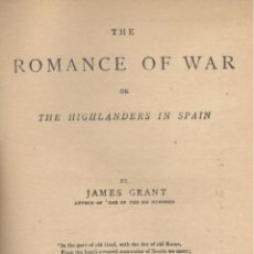 Libros antiguos: JAMES GRANT. THE ROMANCE OF WAR, OR THE HIGHLANDERS IN SPAIN. LONDRES, C. 1935. HES.F.. Lote 54414947