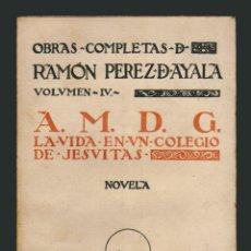 Libros antiguos: RAMÓN PÉREZ DE AYALA.OBRAS COMPLETAS. A. M. D. G. LA VIDA EN UN COLEGIO DE JESUITAS.. Lote 54797703