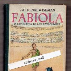 Libros antiguos: FABIOLA O L'ESGLÉSIA DE LES CATACUMBES - CARDENAL WISEMAN - ADAPATA JOAN PUNTÍ - IL·LUSTRA JUNCEDA. Lote 55275836