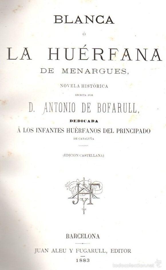 Libros antiguos: BOFARULL : BLANCA O LA HUÉRFANA DE MENARGUES (ALEU Y FUGARULL, 1883) GRAN FORMATO - Foto 2 - 57127225