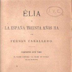 Libros antiguos: FERNÁN CABALLERO : ELIA O LA ESPAÑA TREINTA AÑOS HA (GUIJARRO, 1880). Lote 58445419