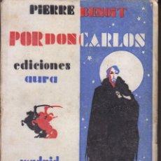 Libros antiguos: PIERRE BENOIT: POR DON CARLOS (NOVELA). MADRID, 1929. CARLISMO. TRADUCCIÓN DE CANSINOS-ASSENS. Lote 59633411