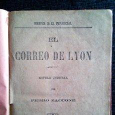 Libros antiguos: EL CORREO DE LYON (1889), NOVELA JUDICIAL POR PEDRO ZACCONE. BIBLIOTECA DE EL IMPARCIAL. Lote 64811139
