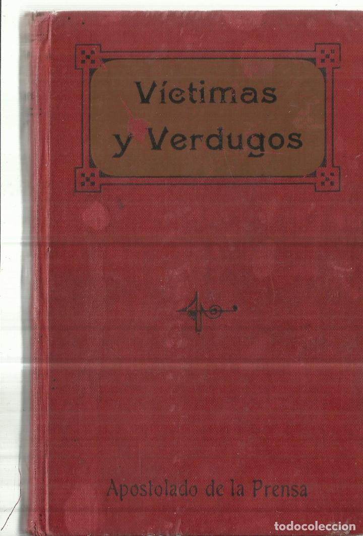 VÍCTIMAS Y VERDUGOS. CUADROS DE LA REVOLUCIÓN FRANCESA. TOMO I. APOSTOLADO DE LA PRENSA.MADRID.1914 (Libros antiguos (hasta 1936), raros y curiosos - Literatura - Narrativa - Novela Histórica)
