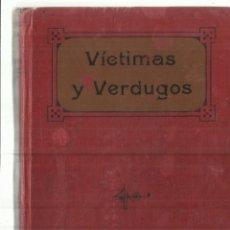 Libros antiguos: VÍCTIMAS Y VERDUGOS. CUADROS DE LA REVOLUCIÓN FRANCESA. TOMO I. APOSTOLADO DE LA PRENSA.MADRID.1914. Lote 67819949