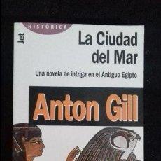 Libros antiguos: LA CIUDAD DEL MAR -ANTON GILL-ED. JET- HISTORICA-UNA NOVELA DE INTRIGA EN EL ANTIGUO EGIPTO. Lote 75077371