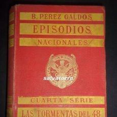 Libros antiguos: PEREZ GALDOS.EPISODIOS NACIONALES,CUARTA SERIE.LAS TORMENTAS DEL 48.NARVAEZ.1908. Lote 83616516