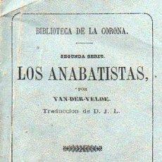 Livres anciens: VAN DER VELDE : LOS ANABAPTISTAS (BIBLIOTECA DE LA CORONA, 1863) NOVELA DEL SITIO DE MUNSTER. Lote 86485252