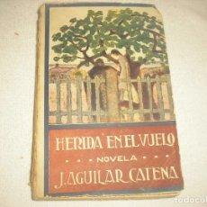 Libros antiguos: HERIDA EN EL VUELO . J. AGUILAR CATENA . IMPRENTA ARTISTICA DE SAEZ HERMANOS. Lote 90460364