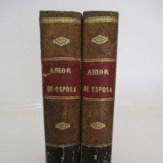 Libros antiguos: AMOR DE ESPOSA - ANTONIO DE PÁDUA - ILUSTRADO EUSEVIO PLANAS - 2 TOMOS - AÑO 1871. Lote 91101240