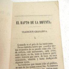 Libros antiguos: EL RAPTO DE LA DIFUNTA TRADICIÓN GRANADINA POR SALVADOR PEREZ Y AUGUSTO JEREZ GRANADA AÑO 1868.. Lote 107021883