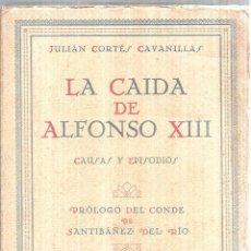 Libros antiguos: LA CAIDA DE ALFONSO XIII. CAUSAS Y EPISODIOS DE UNA REVOLUCION. JULIAN CORTES CAVANILLAS. 1932. Lote 110527071