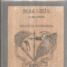 Libros antiguos: HISTORIA NOVELESCA. DOÑA LUCIA. MUCHA LIMPIEZA, MUCHA FIJEZA Y MUCHA ILUNICACION. 1886. . Lote 110540055