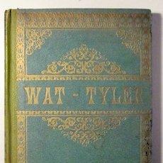 Libros antiguos: WAT-TYLER O DIEZ DIAS DE REVUELTA. NOVELA HISTÓRICA - 1913. Lote 113451642