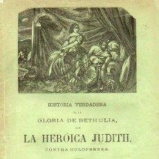 Libros antiguos: HISTORIA DE LA GLORIA DE BETHULIA POR LA HEROICA JUDITH CONTRA HOLOFERNES (MADRID, S. F. ). Lote 116229151