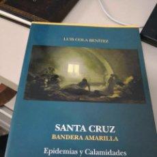 Libros antiguos: SANTA CRUZ. BANDERA AMARILLA.EPIDEMIAS Y CALAMIDADES. LUIS COLA BENITEZ.TENERIFE. CANARIAS.. Lote 117570043
