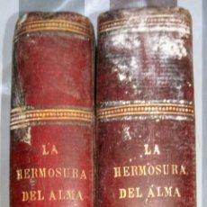 Libros antiguos: LA HERMOSURA DEL ALMA - NOVELA DE COSTUMBRES POR ENRIQUE PEREZ ESCRICH - TOMO I Y II. 1882.. Lote 119353887