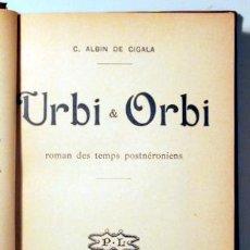 Libros antiguos: ALBIN DE CIGALA, C. - URBI ET ORBI. ROMAN DES TEMPS POSTNÉROIENS - PARIS 1904 - MAPA DESPLEGABLE. Lote 120375915