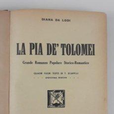 Libros antiguos: LA PIA DE TOLOMEI. DIANA DA LODI. UNDÉCIMA EDICIÓN. FLORENCIA. 1934.. Lote 122684883