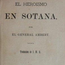 Libros antiguos: EL HEROISMO EN SOTANA. - AMBERT, GENERAL. BARCELONA, 1879.. Lote 123156536