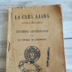 Libros antiguos: LA CARA AJADA - CONDESA DE AGROMONTE (PSEUDÓNIMO DE VICENTE MORENO DE LA TEJERA) - LIBRO RARO. Lote 125856587