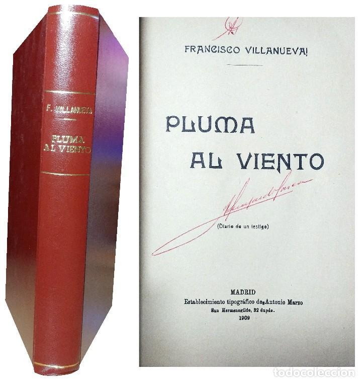 PLUMA AL VIENTO : (DIARIO DE UN TESTIGO) / FRANCISCO VILLANUEVA! . MADRID : EST. TIP. DE ANTONIO MAR (Libros antiguos (hasta 1936), raros y curiosos - Literatura - Narrativa - Novela Histórica)