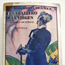Libros antiguos: EL CABALLERO DE LA VIRGEN (ALONSO DE OJEDA), VICENTE BLASCO IBÁÑEZ - EDITORIAL PROMETEO VALENCIA1929. Lote 128244447