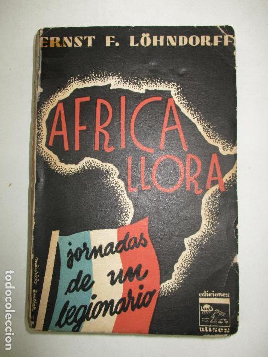 ÁFRICA LLORA. (JORNADAS DE UN LEGIONARIO.) - LÖHNDORFF, ERNEST F. 1931. (Libros antiguos (hasta 1936), raros y curiosos - Literatura - Narrativa - Novela Histórica)