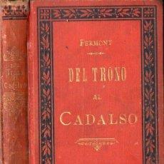 Libros antiguos: FERMONT : DEL TRONO AL CADALSO (LA HORMIGA DE ORO, 1890) EDICIÓN ILUSTRADA. Lote 130256878