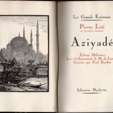 Libros antiguos: PIERRE LOTI : AZIYADÉ (HACHETTE, 1931) EDITION DEFINITIVE - EN FRANCÉS. Lote 130258782