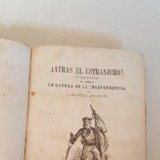 Libros antiguos: ATRAS EL EXTRANJERO-GUERRA DE LA INDEPENDENCIA-1861-MANUEL ANGELON . Lote 92453555