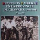 Libros antiguos: REPRESION Y MUERTE EN LA PROVINCIA DE GRANADA - 1936 - 1980 - VOL II. Lote 138789514