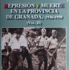 Livros antigos: REPRESION Y MUERTE EN LA PROVINCIA DE GRANADA - 1936 - 1980 - VOL II. Lote 138789514