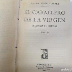 Livres anciens: EL CABALLERO DE LA VIRGEN (ALONSO DE OJEDA) / VICENTE BLASCO IBÁÑEZ ( CUBIERTA DE A. BALLESTER)-192. Lote 139661958