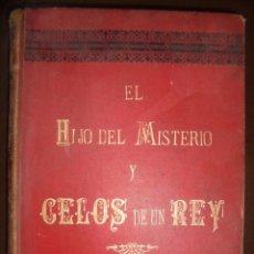 Libros antiguos: EL HIJO DEL MISTERIO Y CELOS DE UN REY. TOMO I. ORTEGA Y FRIAS. BARCELONA. 1901. VER CROMOLITOGRAFIA. Lote 140985230